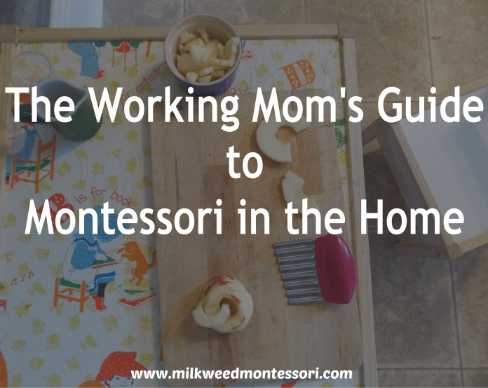 The Working Mom's Guide to Montessori in the Home